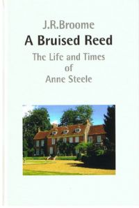 A Bruised Reed - The Life and Times of Anne Steele